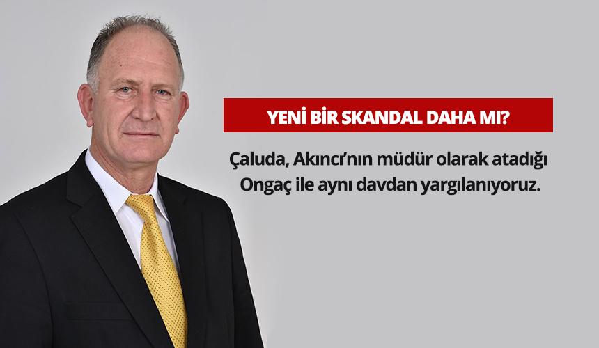 """ÇALUDA TEPKİLİ! """"AKINCI'YA ANLAM VEREMİYORUM"""""""