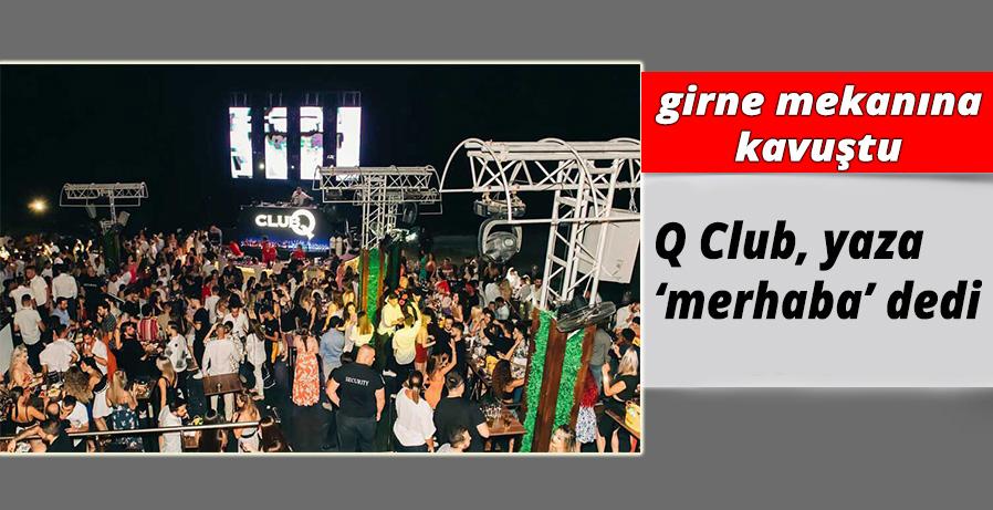 Q Club, Cumartesi akşamı yaz sezonunu açarak yaza 'merhaba' dedi.